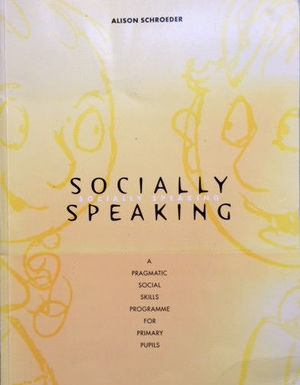 Socially Speaking: A Pragmatic Social Skills Programme for Primary Pupils (1996) Schroeder A [CONTACT SJOG LIBRARY TO BORROW]