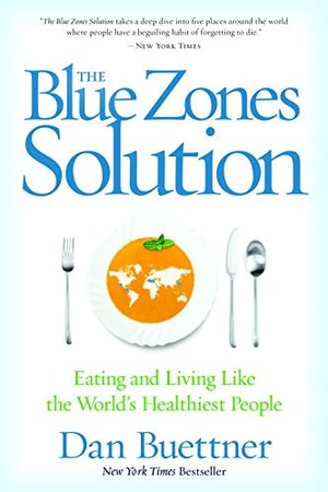 Blue Zones Solution: Eating and Living Like the World's Healthiest People, The