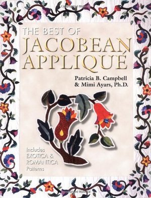 Best Of Jacobean Applique: Includes Exotica And Romantica Patterns, The
