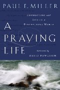 Praying Life:  Connecting With God In A Distracting World, A