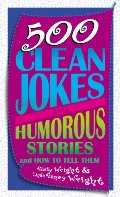 500 Clean Jokes and Humorous Stories: And How to Tell Them