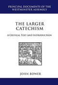 Larger Catechism: A Critial Text and Introduction, The - 238.42 BOW