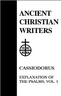 Ancient Christian Writers 51. Cassiodorus, Vol. 1: Explanation of the Psalms