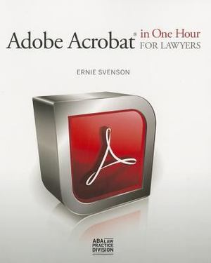 Adobe Acrobat® in One Hour for Lawyers