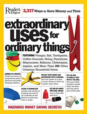 Extraordinary Uses for Ordinary Things: 2 317 Ways to Save Money and Time