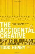 Accidental Creative: How to Be Brilliant at a Moment's Notice, The