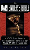 Bartender's Bible: 1001 Mixed Drinks and Everything You Need to Know to Set Up Your Bar, The