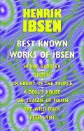 Best Known Works of Ibsen: Ghosts, Hedda Gabler, Peer Gynt, A Doll's House, and More, The