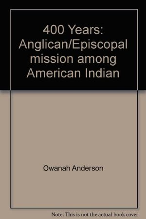 400 Years: Anglican/Episcopal Mission Among American Indians