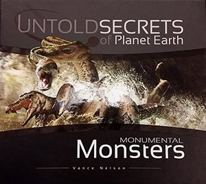 Monumental Monsters : Untold Secrets of Planet Earth