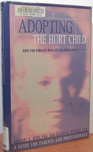 Adopting the Hurt Child: Hope for Families With Special-Needs Kids : A Guide for Parents and Professionals