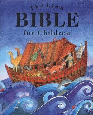 Lion Bible for Children (Retelling That Brings the Bible Narrative Alive for a New Ge), The