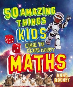 50 Amazing Things Kids Need to Know About Maths(