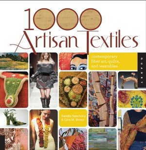 1000 artisan textiles : contemporary fiber art, quilts, and wearables