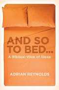 And So to Bed...: A Biblical View of Sleep