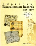 American Naturalization Records 1790-1990: What They Are and How to Use Them