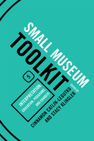 Interpretation:  Education, Programs, and Exhibits (Title #5 from the Small Museum Toolkit Series)
