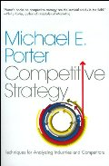 Competitive Strategy: Techniques for Analyzing Industries and Competitors, The