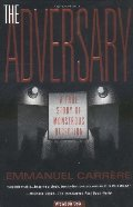 Adversary: A True Story of Monstrous Deception, The