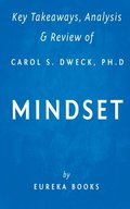 Key Takeaways, Analysis & Review of Carol S. Dweck, Ph.D.'s Mindset: The New Psychology of Success