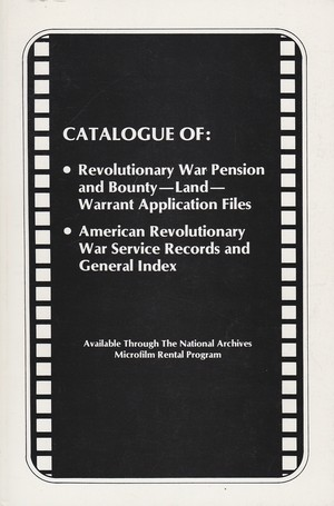 Catalogue of Revolutionary War Pension and Bounty-Land-Warrant Application Files; American Revolutionary War Service Records and General Index Available through NARA
