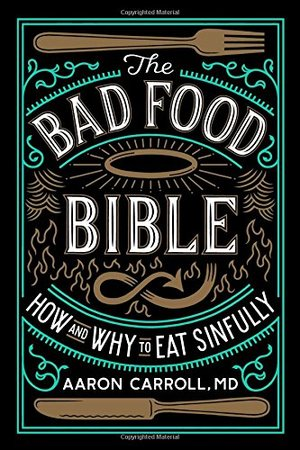 Bad Food Bible: How and Why to Eat Sinfully, The