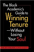 Black Academic's Guide to Winning Tenure--Without Losing Your Soul, The