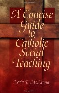 Concise Guide to Catholic Social Teaching (Concise Guide Series), A
