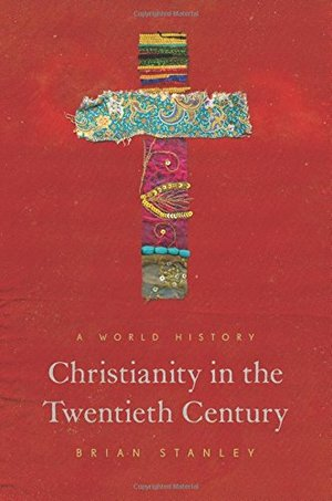 Christianity in the Twentieth Century: A World History (The Princeton History of Christianity)