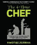 4-Hour Chef: The Simple Path to Cooking Like a Pro, Learning Anything, and Living the Good Life, The