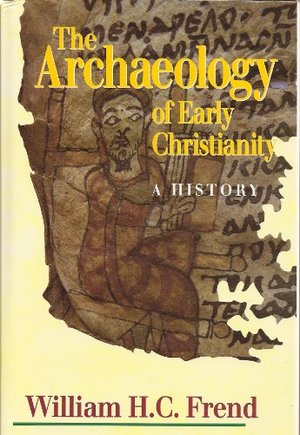 Archaeology of Early Christianity: A History, The
