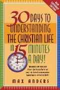 30 Days to Understanding the Christian Life in 15 Minutes a Day!: Expanded Edition