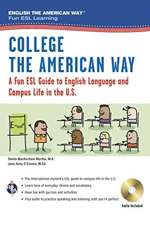 College the American Way: A Fun ESL Guide to English Language & Campus Life in the U.S. (Book + Audio) (English as a Second Language Series)