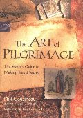 Art of Pilgrimage: A Seeker's Guide to Making Travel Sacred, The