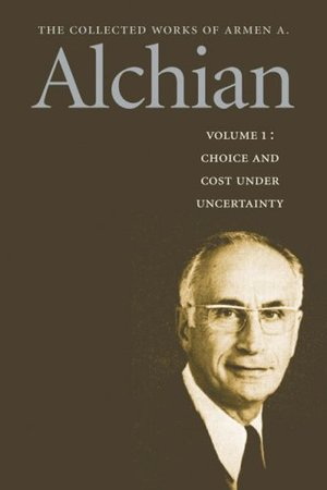 Collected Works of Armen A. Alchian: Volume 1 CL (Works of a Armen Albert Alchian), The