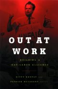 Out at Work: Building a Gay - Labor Alliance (Cultural Politics Series)
