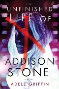 Unfinished Life of Addison Stone: A Novel, The