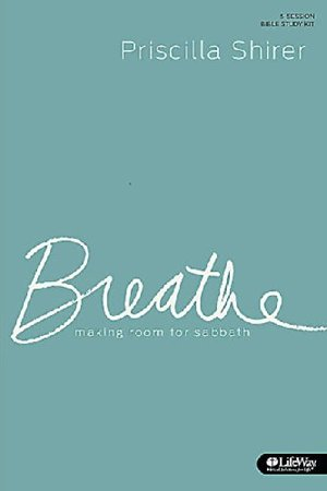 Breathe: Making Room for Sabbath 5 Sessions by Priscilla Shrier