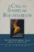 Call to Spiritual Reformation: Priorities from Paul and His Prayers, A