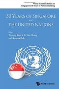 50 Years of Singapore and the United Nations (World Scientific Series on Singapore's 50 Years of Nation-Bu)
