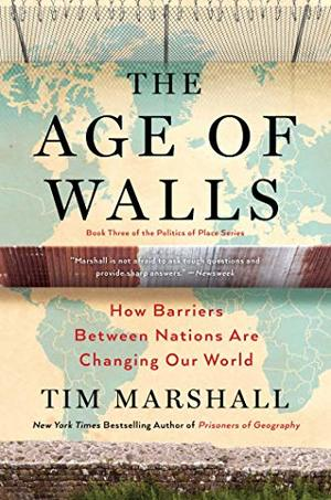 Age of Walls: How Barriers Between Nations Are Changing Our World (Politics of Place), The
