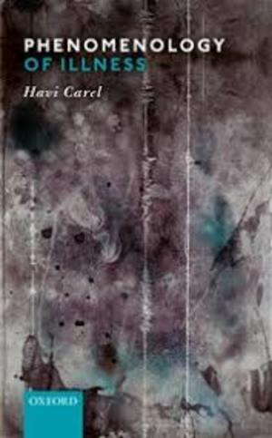 Carel H, Phenomenology of Illness
