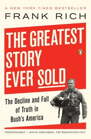 Greatest Story Ever Sold: The Decline and Fall of Truth in Bush's America, The