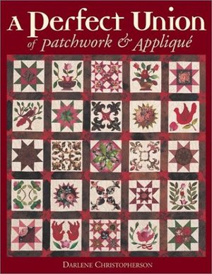Perfect Union of Patchwork and Applique, A