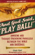 And God Said Play Ball: Amusing and Thought-provoking Parallels Between the Bible and Baseball