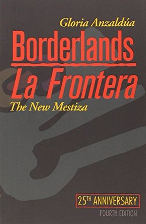 Borderlands / La Frontera: The New Mestiza