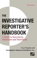 Investigative Reporter's Handbook: A Guide to Documents, Databases, and Techniques, The