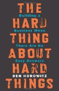 Hard Thing About Hard Things: Building a Business When There Are No Easy Answers, The