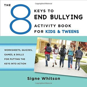 8 Keys to End Bullying Activity Book for Kids & Tweens: Worksheets, Quizzes, Games, & Skills for Putting the Keys Into Action (8 Keys to Mental Health), The