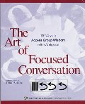 Art of Focused Conversation: 100 Ways to Access Group Wisdom in the Workplace (ICA series), The